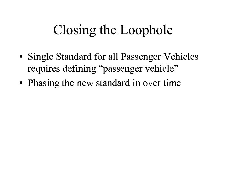 "Closing the Loophole • Single Standard for all Passenger Vehicles requires defining ""passenger vehicle"""