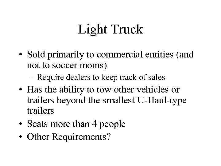 Light Truck • Sold primarily to commercial entities (and not to soccer moms) –