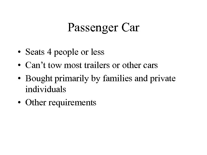 Passenger Car • Seats 4 people or less • Can't tow most trailers or