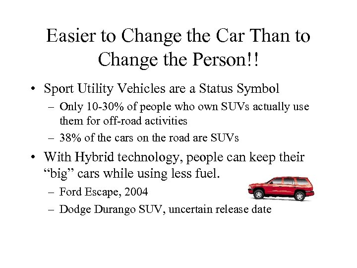 Easier to Change the Car Than to Change the Person!! • Sport Utility Vehicles