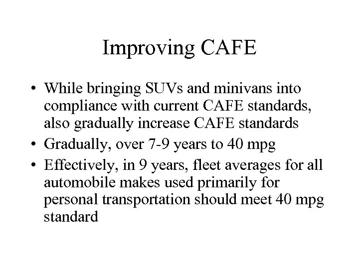 Improving CAFE • While bringing SUVs and minivans into compliance with current CAFE standards,