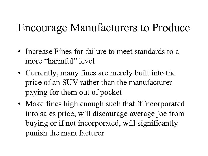 Encourage Manufacturers to Produce • Increase Fines for failure to meet standards to a