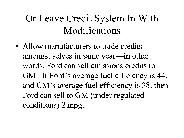 Or Leave Credit System In With Modifications • Allow manufacturers to trade credits amongst