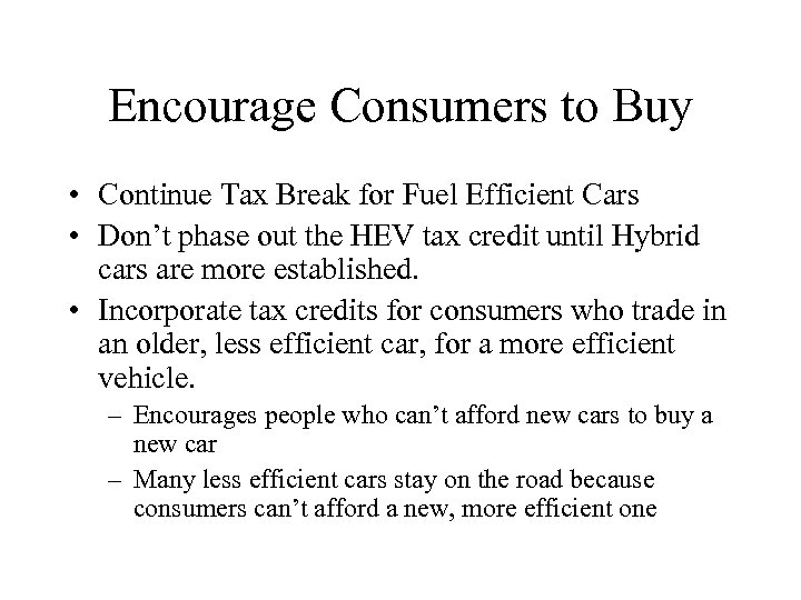 Encourage Consumers to Buy • Continue Tax Break for Fuel Efficient Cars • Don't