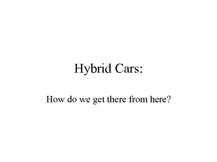 Hybrid Cars: How do we get there from here?