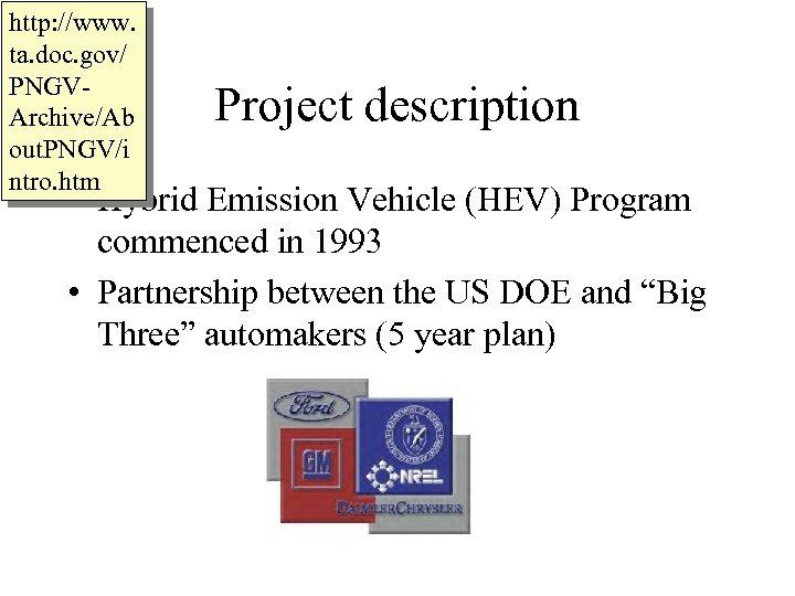 http: //www. ta. doc. gov/ PNGVArchive/Ab out. PNGV/i ntro. htm Project description • Hybrid