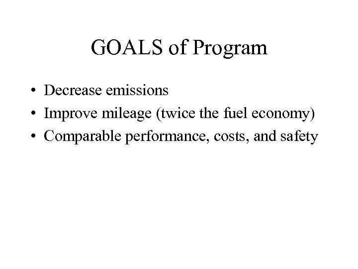 GOALS of Program • Decrease emissions • Improve mileage (twice the fuel economy) •