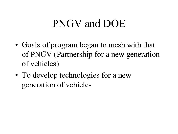 PNGV and DOE • Goals of program began to mesh with that of PNGV