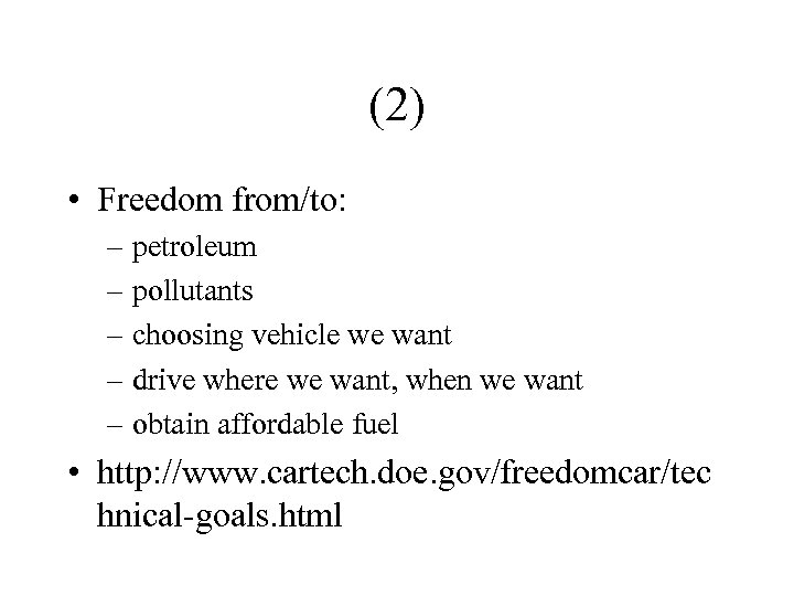 (2) • Freedom from/to: – petroleum – pollutants – choosing vehicle we want –
