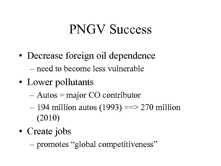 PNGV Success • Decrease foreign oil dependence – need to become less vulnerable •