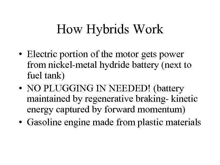 How Hybrids Work • Electric portion of the motor gets power from nickel-metal hydride