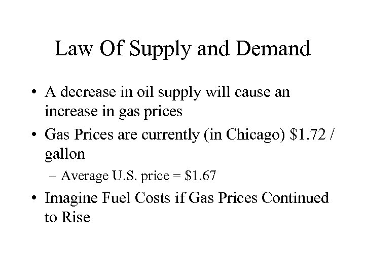 Law Of Supply and Demand • A decrease in oil supply will cause an