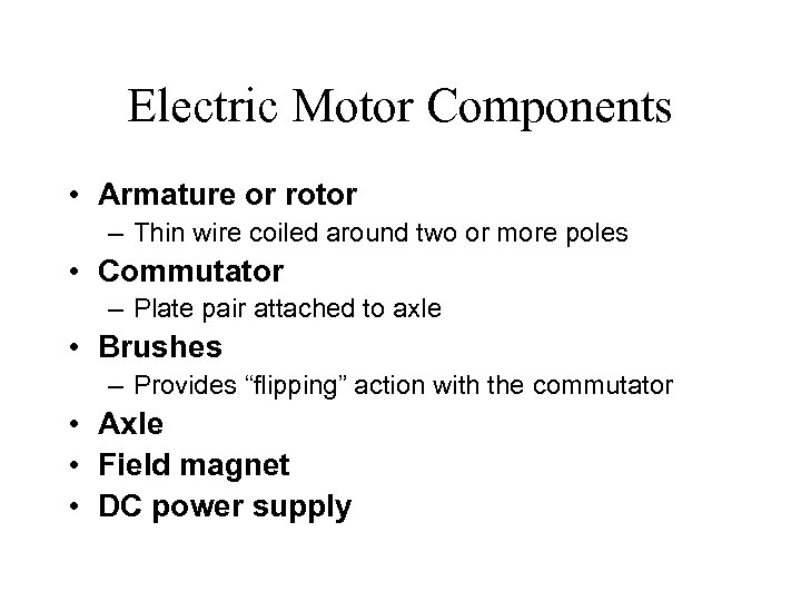 Electric Motor Components • Armature or rotor – Thin wire coiled around two or