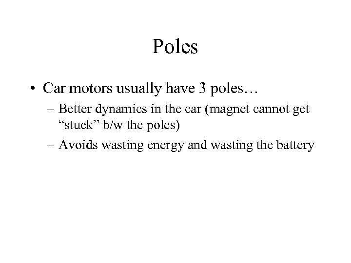 Poles • Car motors usually have 3 poles… – Better dynamics in the car