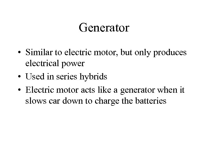 Generator • Similar to electric motor, but only produces electrical power • Used in