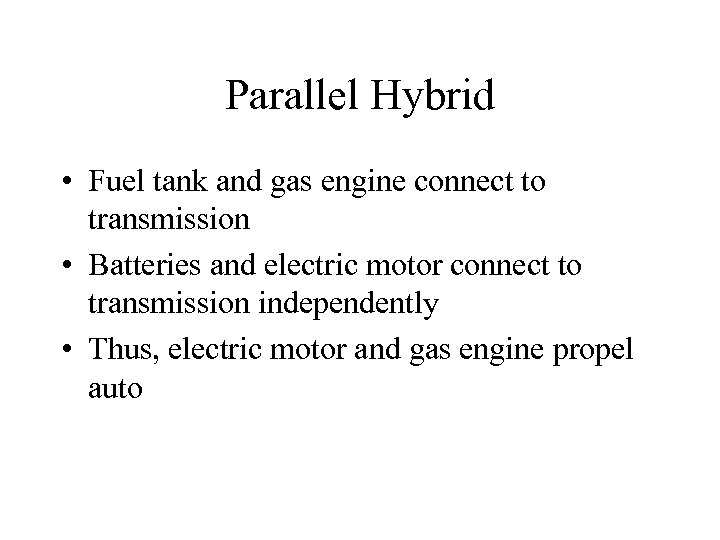 Parallel Hybrid • Fuel tank and gas engine connect to transmission • Batteries and