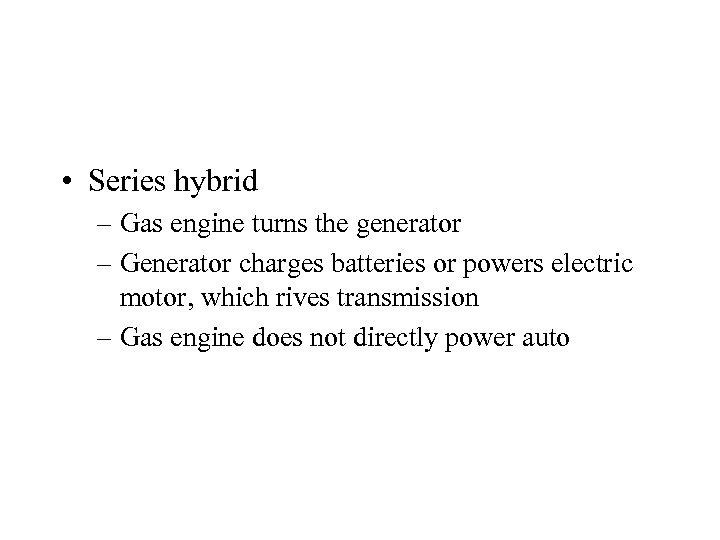 • Series hybrid – Gas engine turns the generator – Generator charges batteries