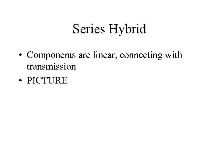 Series Hybrid • Components are linear, connecting with transmission • PICTURE
