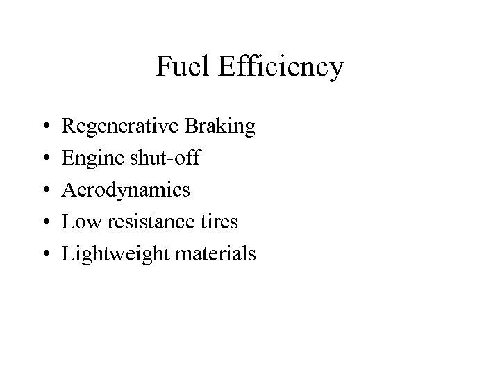 Fuel Efficiency • • • Regenerative Braking Engine shut-off Aerodynamics Low resistance tires Lightweight