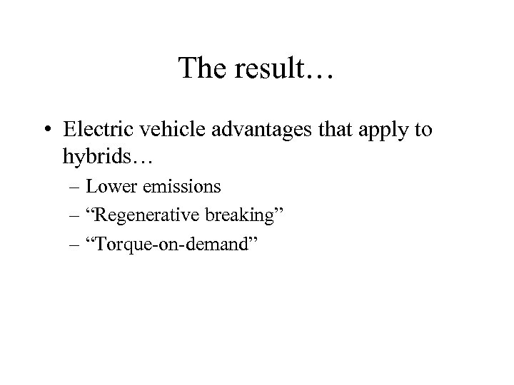 The result… • Electric vehicle advantages that apply to hybrids… – Lower emissions –