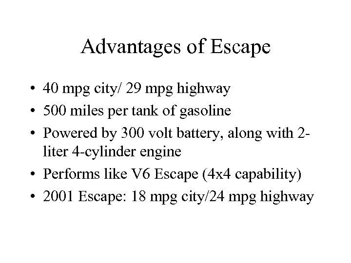 Advantages of Escape • 40 mpg city/ 29 mpg highway • 500 miles per