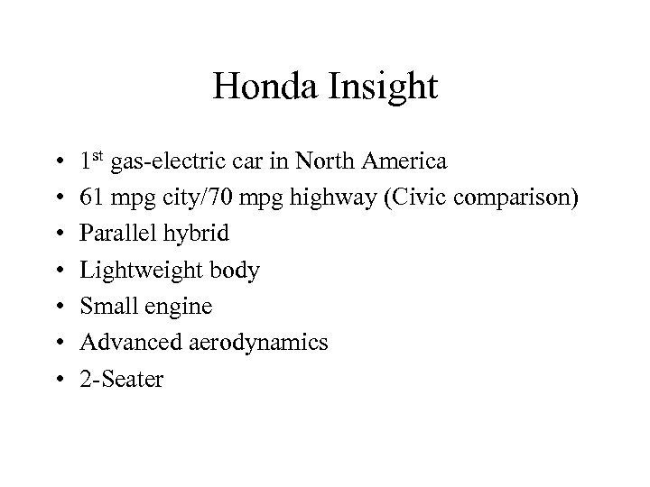 Honda Insight • • 1 st gas-electric car in North America 61 mpg city/70
