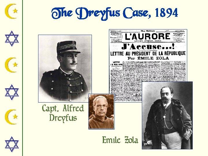 The Dreyfus Case, 1894 Capt. Alfred Dreyfus Emile Zola
