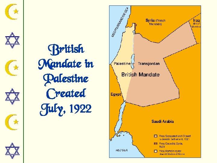 British Mandate in Palestine Created July, 1922