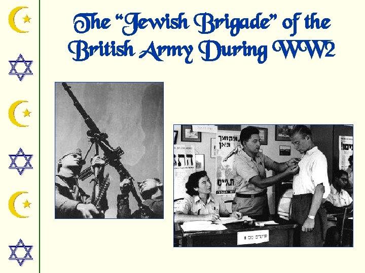 "The ""Jewish Brigade"" of the British Army During WW 2"