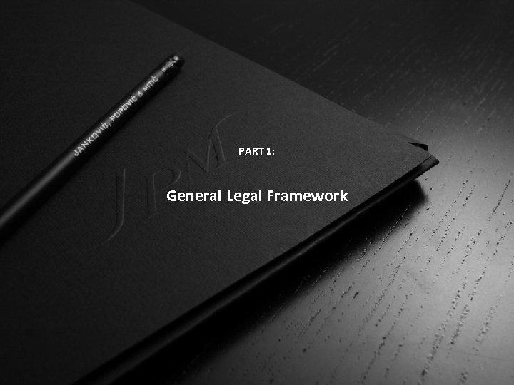 PART 1: General Legal Framework 5