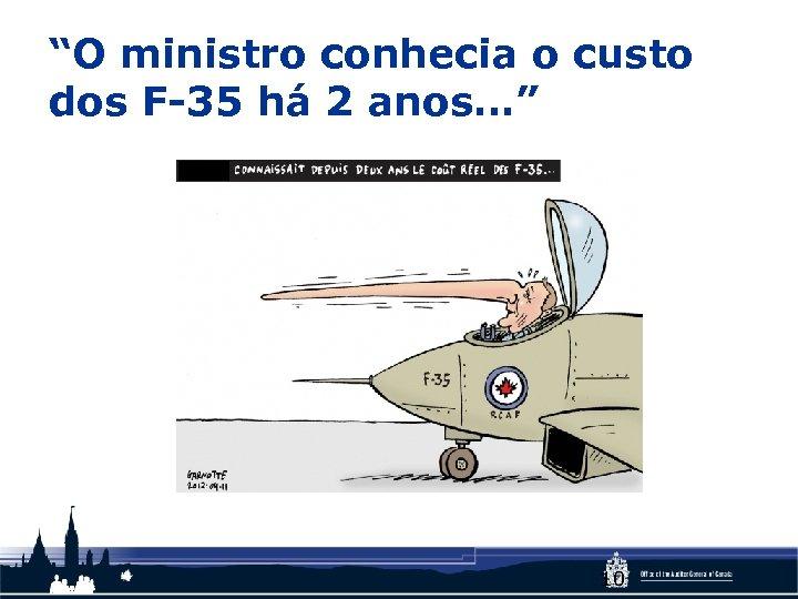 """""""O ministro conhecia o custo dos F-35 há 2 anos…"""" 10"""