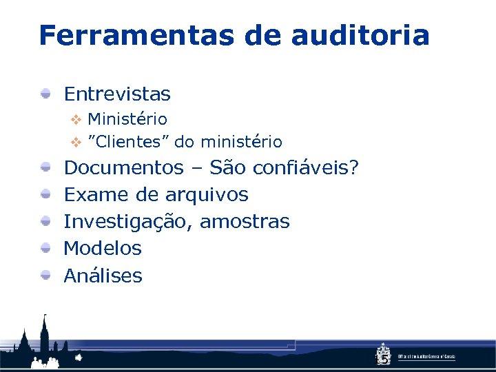 """Ferramentas de auditoria Entrevistas v Ministério v """"Clientes"""" do ministério Documentos – São confiáveis?"""