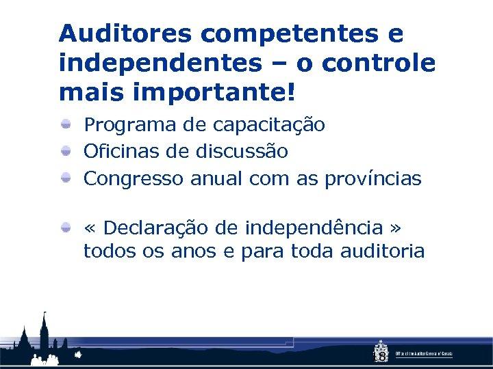 Auditores competentes e independentes – o controle mais importante! Programa de capacitação Oficinas de