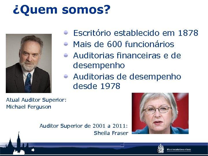 ¿Quem somos? Escritório establecido em 1878 Mais de 600 funcionários Auditorias financeiras e de