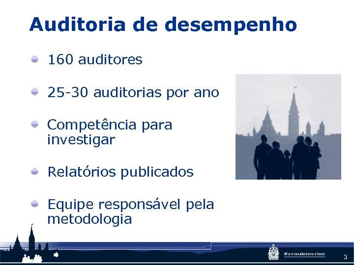 Auditoria de desempenho 160 auditores 25 -30 auditorias por ano Competência para investigar Relatórios