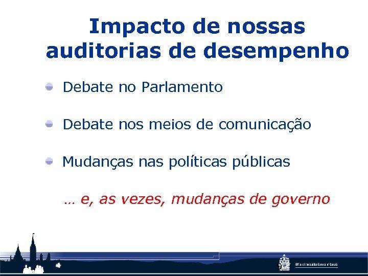 Impacto de nossas auditorias de desempenho Debate no Parlamento Debate nos meios de comunicação