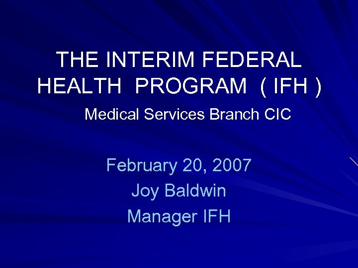 THE INTERIM FEDERAL HEALTH PROGRAM ( IFH ) Medical Services Branch CIC February 20,