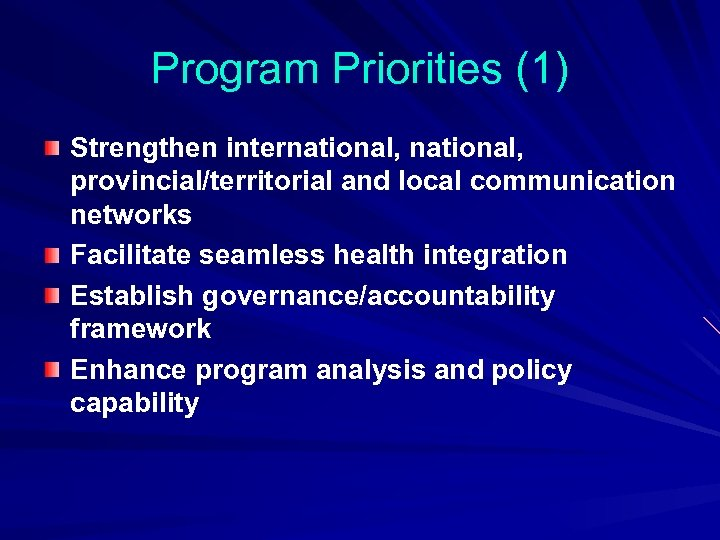 Program Priorities (1) Strengthen international, provincial/territorial and local communication networks Facilitate seamless health integration
