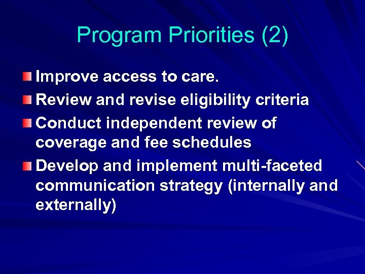 Program Priorities (2) Improve access to care. Review and revise eligibility criteria Conduct independent