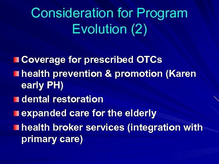 Consideration for Program Evolution (2) Coverage for prescribed OTCs health prevention & promotion (Karen