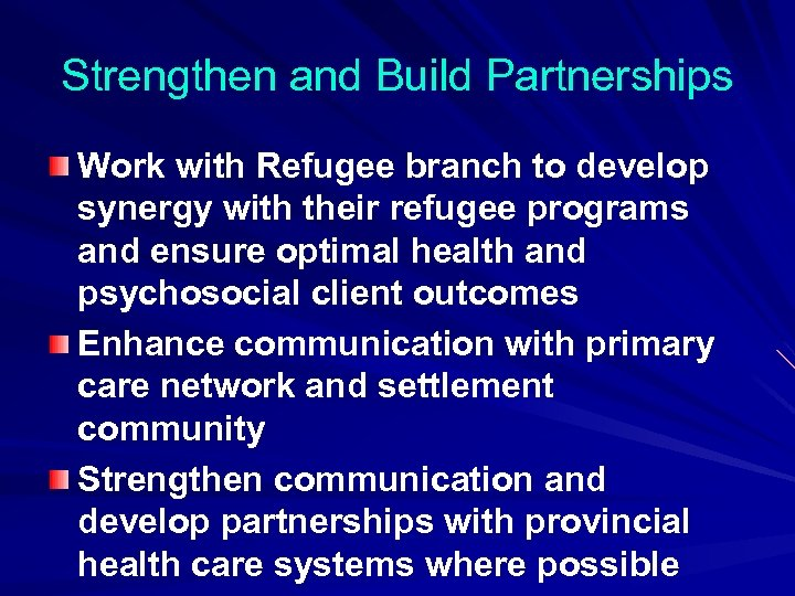 Strengthen and Build Partnerships Work with Refugee branch to develop synergy with their refugee