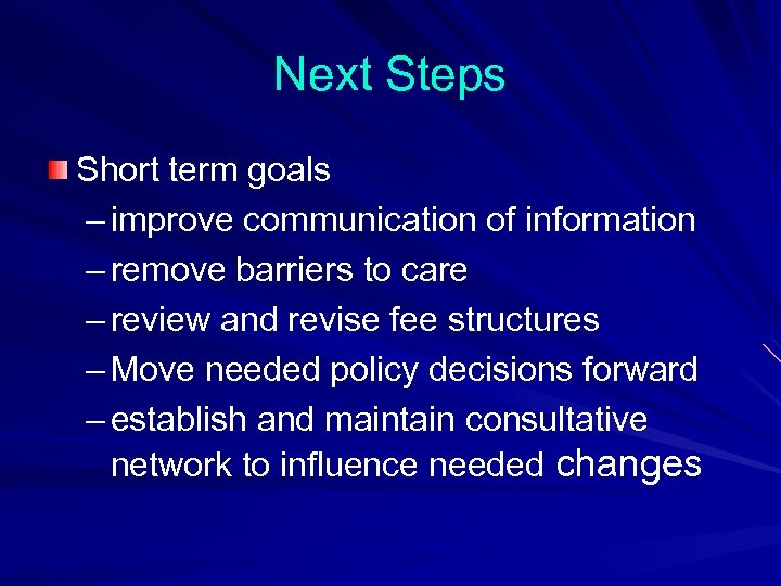 Next Steps Short term goals – improve communication of information – remove barriers to