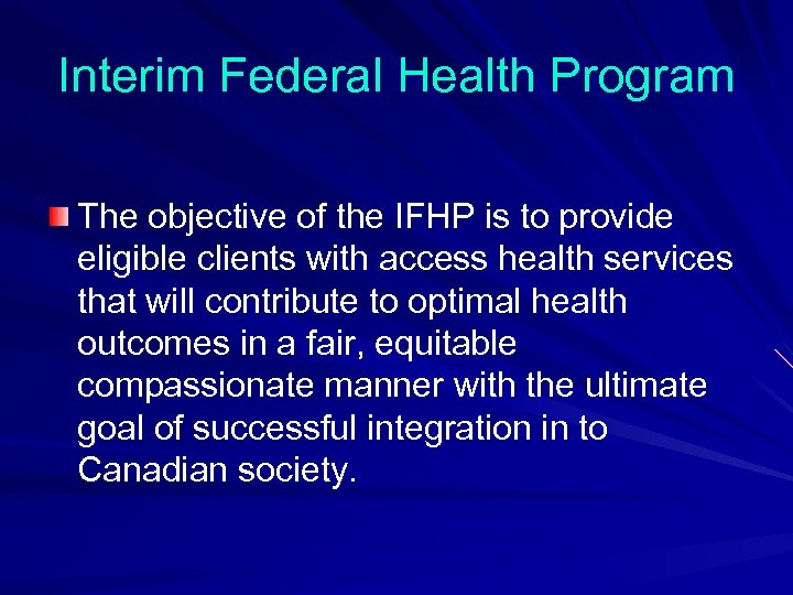 Interim Federal Health Program The objective of the IFHP is to provide eligible clients