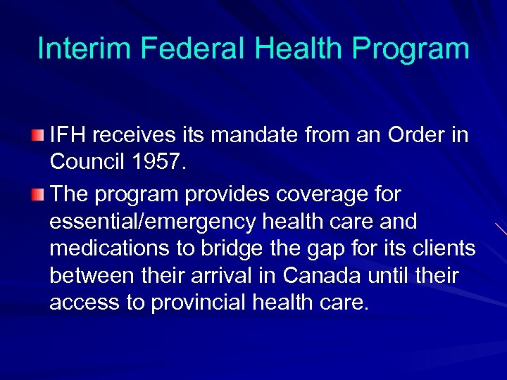 Interim Federal Health Program IFH receives its mandate from an Order in Council 1957.