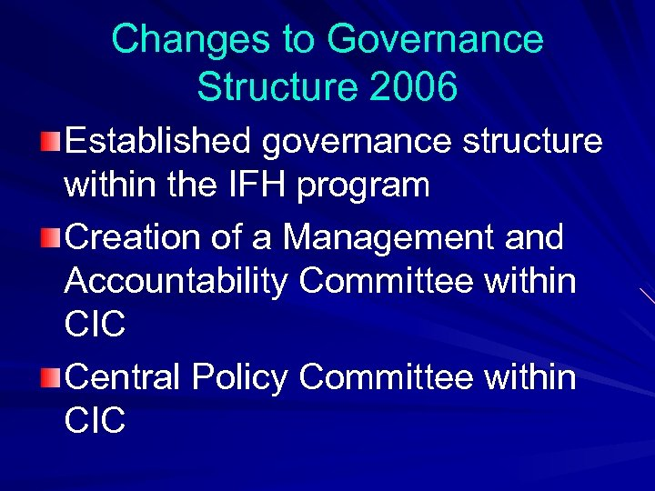 Changes to Governance Structure 2006 Established governance structure within the IFH program Creation of