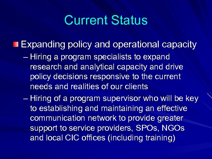 Current Status Expanding policy and operational capacity – Hiring a program specialists to expand