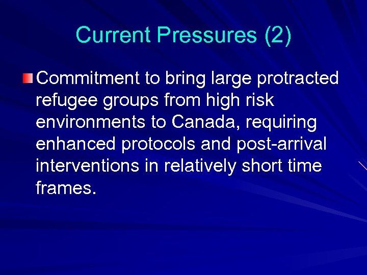 Current Pressures (2) Commitment to bring large protracted refugee groups from high risk environments