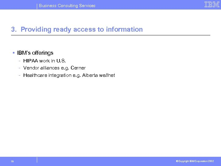 Business Consulting Services 3. Providing ready access to information § IBM's offerings - 18