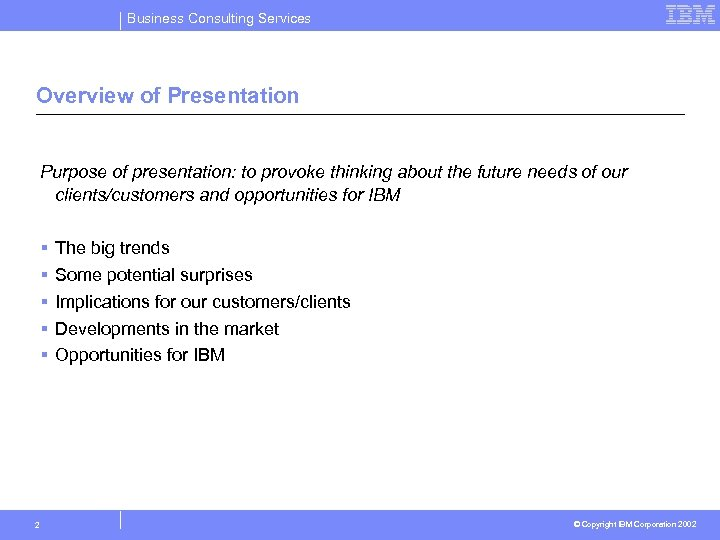 Business Consulting Services Overview of Presentation Purpose of presentation: to provoke thinking about the
