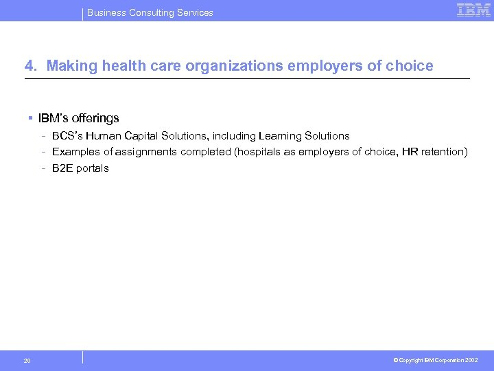 Business Consulting Services 4. Making health care organizations employers of choice § IBM's offerings